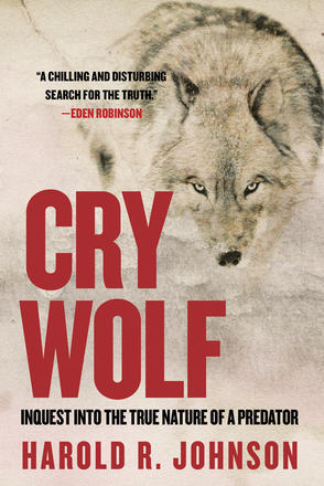 Cry Wolf - Inquest into the True Nature of a Predator