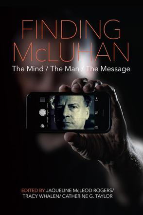 Finding McLuhan - The Mind / The Man / The Message