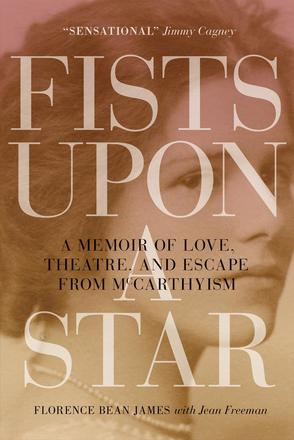 Fists upon a Star - A Memoir of Love, Theatre, and Escape from McCarthyism