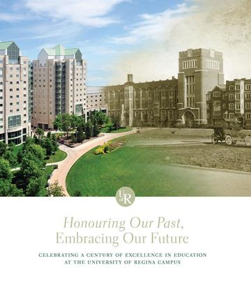 Honouring Our Past, Embracing Our Future - Celebrating a Century of Excellence in Education at the University of Regina Campus