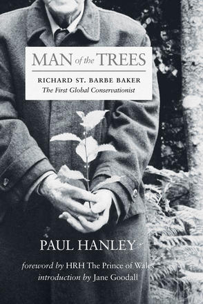 Man of the Trees - Richard St. Barbe Baker, the First Global Conservationist
