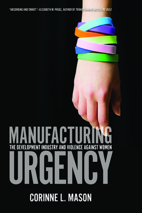 Manufacturing Urgency - The Development Industry and Violence Against Women