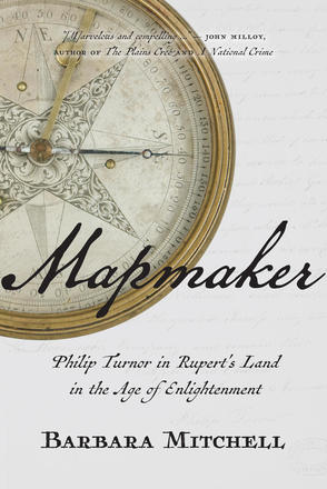 Mapmaker - Philip Turnor in Rupert's Land in the Age of Enlightenment