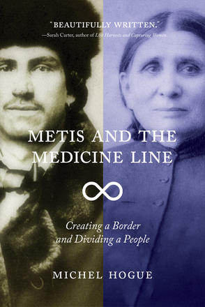 Metis and the Medicine Line - Creating a Border and Dividing a People