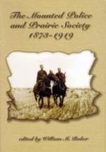 Mounted Police & Prairie Society 1873-1919, The