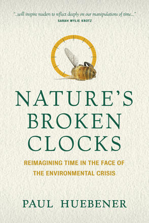 Nature's Broken Clocks - Reimagining Time in the Face of the Environmental Crisis
