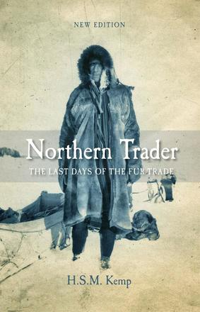 Northern Trader - The Last Days of the Fur Trade