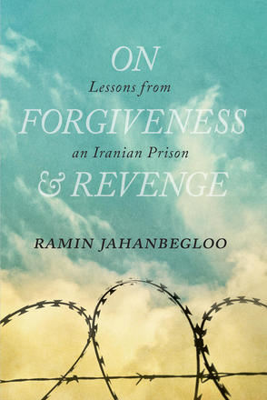 On Forgiveness and Revenge - Lessons from an Iranian Prison