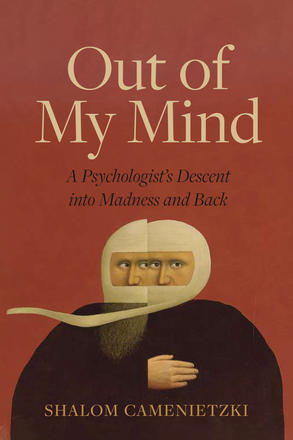 Out of My Mind - A Psychologist's Descent into Madness and Back