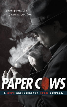 Paper Cows - & More Saskatchewan Crime Stories