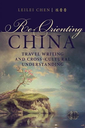 Re-Orienting China - Travel Writing and Cross-Cultural Understanding