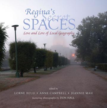 Regina's Secret Spaces - Love and Lore of Local Geography
