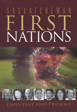 Saskatchewan First Nations - Lives Past and Present