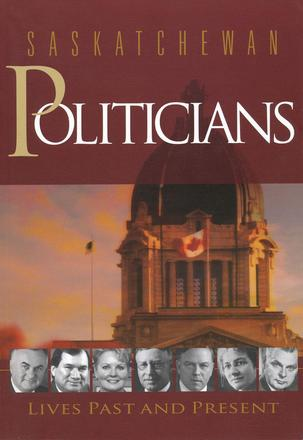 Saskatchewan Politicians - Lives Past and Present