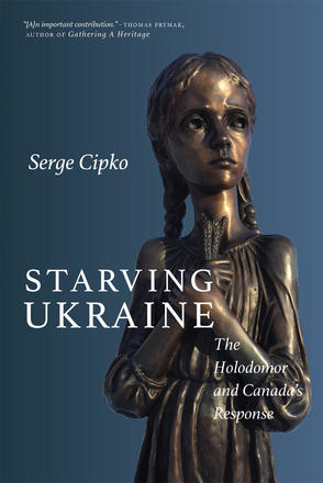 Starving Ukraine - The Holodomor and Canada's Response