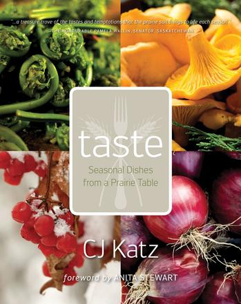 Taste - Seasonal Dishes from a Prairie Table