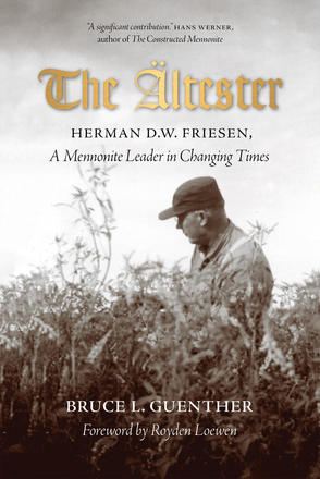 The Ältester - Herman D.W. Friesen, A Mennonite Leader in Changing Times