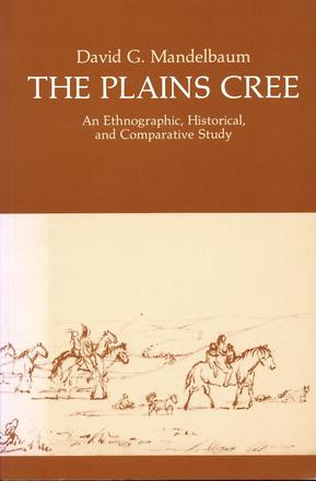 The Plains Cree - An Ethnographic, Historical, and Comparative Study