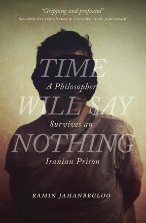Time Will Say Nothing - A Philosopher Survives an Iranian Prison