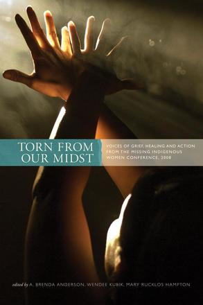 Torn from Our Midst - Voices of Grief, Healing, and Action from the Missing Indigenous Women Conference, 2008