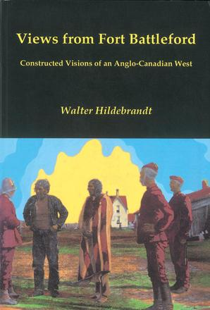 Views from Fort Battleford - Constructed Visions of an Anglo-Canadian West