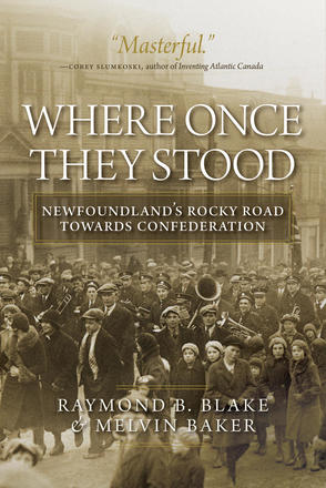 Where Once They Stood - Newfoundland's Rocky Road towards Confederation