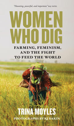 Women Who Dig - Farming, Feminism, and the Fight to Feed the World